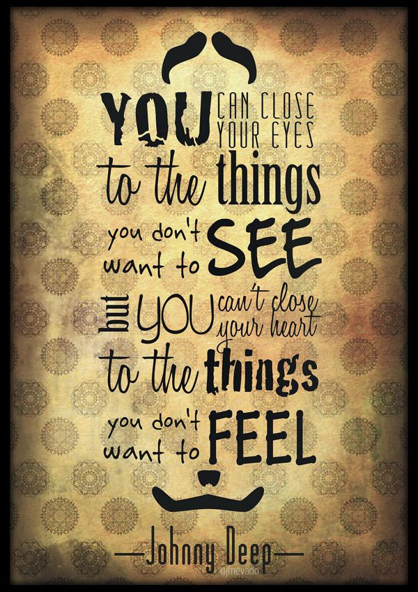 you can close your eyes to the things you don 39 t want to