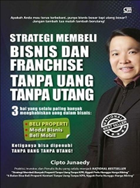 Cipto Junaedy telah menulis sebuah buku yang berjudul STRATEGI MEMBELI BISNIS DAN FRANCHISE TANPA UANG TANPA UTANG