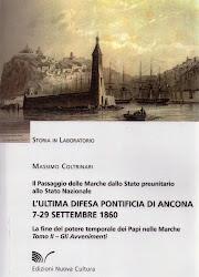 L'Ultima difesa pontificia di Ancona. La fine del potere temporale dei Papi 7-29 settembre 1860.