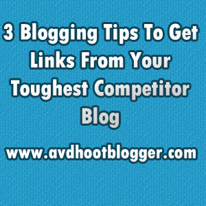 3 Blogging Tips To Get Links From Your Toughest Competitor Blog