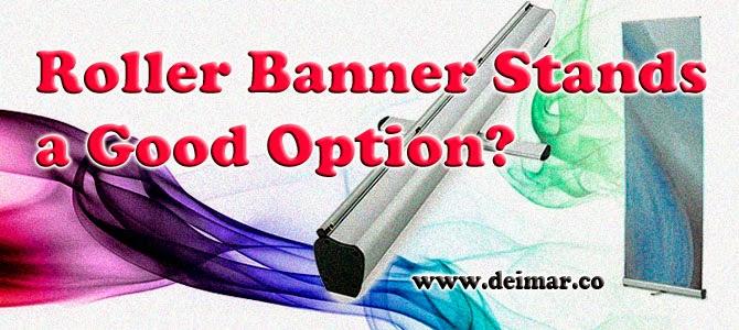 Roller Banner Stands a Good Option?