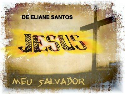 Jesus o salvador por eliane santos