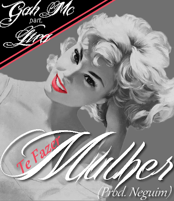 #RapBR - @GahMc PART. @Lira_mc - TE FAZER MULHER [PROD. NEGUIN BEATS]