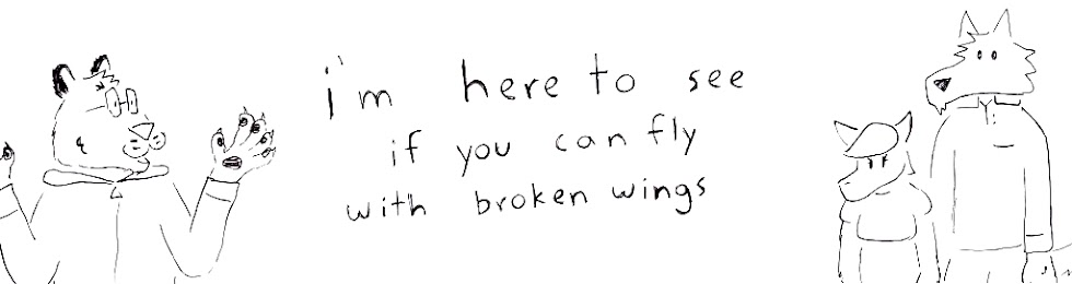 i'm here to see if you can fly with broken wings