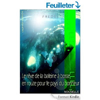 http://www.amazon.fr/r%C3%AAve-Baleine-bosse-route-bonheur-ebook/dp/B01585SH10/ref=sr_1_4?ie=UTF8&qid=1449826232&sr=8-4&keywords=fredel