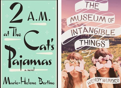 2 am at the Cat's Pajamas by Marie-Helene Bertino and The Museum of Intangible Things by Wendy Wunder.