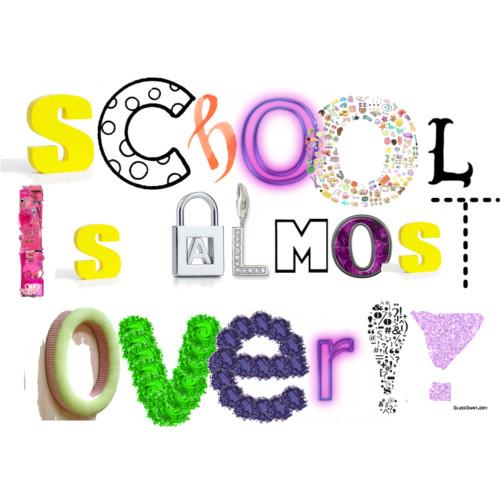 School is almost over