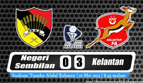 Keputusan Negeri Sembilan vs Kelantan 10 Mei 2013 - Liga Super 2013