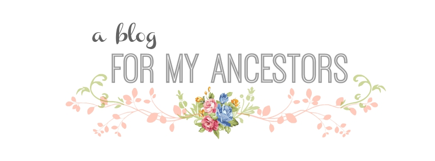A BLOG FOR MY ANCESTORS