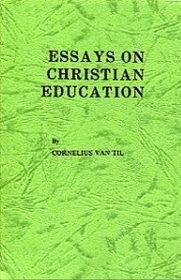 essays on christian education van til