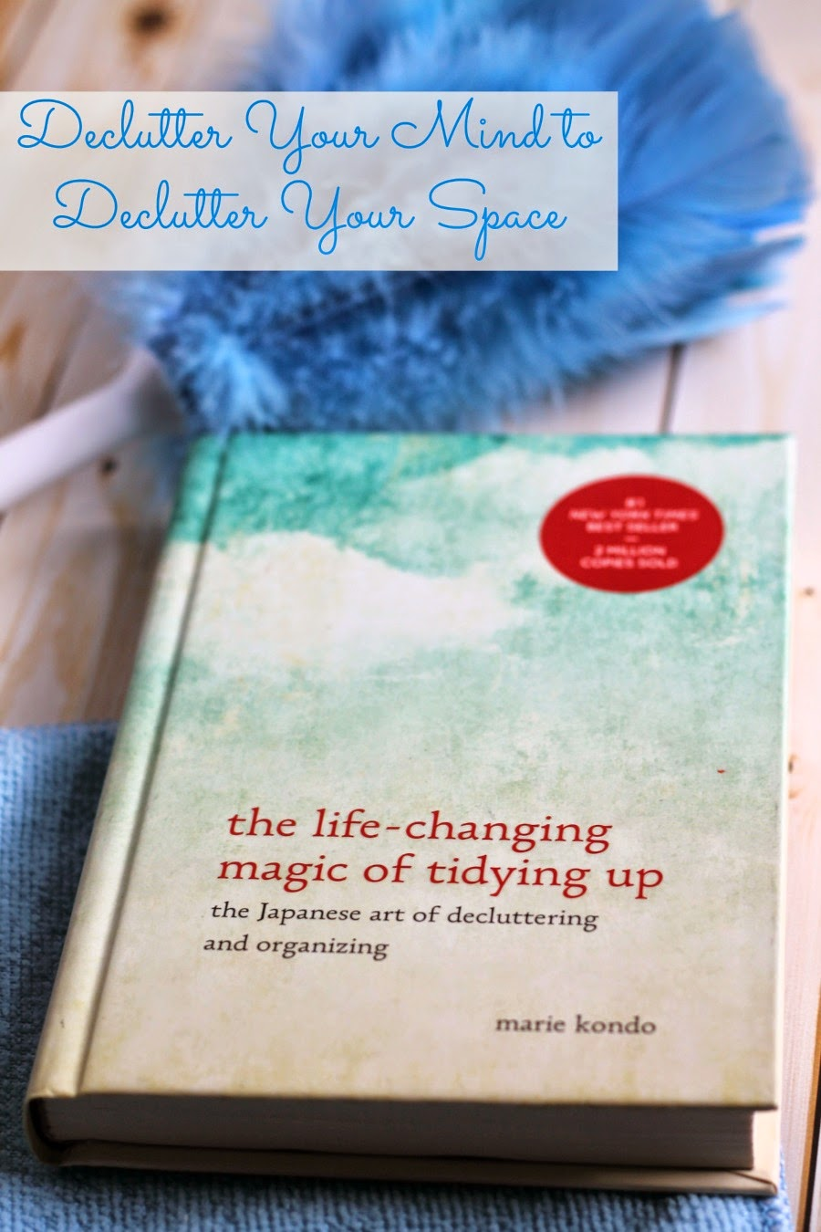 Do you do a major spring cleaning each year just to have it all end up cluttered & disorganized within a few months? Then you just may need to learn how Declutter Your Mind to Declutter Your Space. Get entered to win a copy of The Life-Changing Magic of Tidying Up!