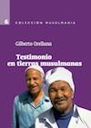 Gilberto Orellana-Testimonio En Tierras Musulmanas-