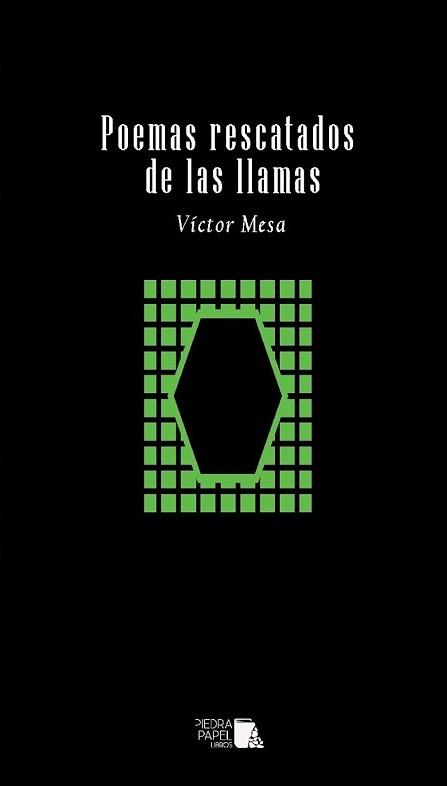Poemas rescatados de las llamas (2017). Ed. Piedra Papel Libros.
