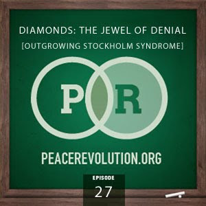 peace revolution: episode027 - diamonds, the jewel of denial