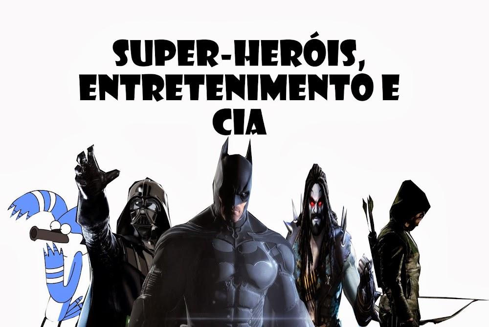 Super-Heróis,Entretenimento e Cia