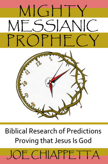 Christian Book cover and ordering page for Mighty Messianic Prophecy - Biblical Research of Predictions Proving that Jesus Is God - written by Joe Chiappetta