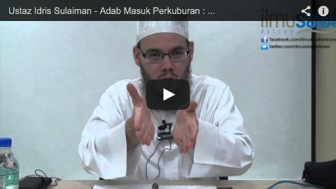 Ustaz Idris Sulaiman – Adab Masuk Perkuburan : Menghormati Penghuni Kubur