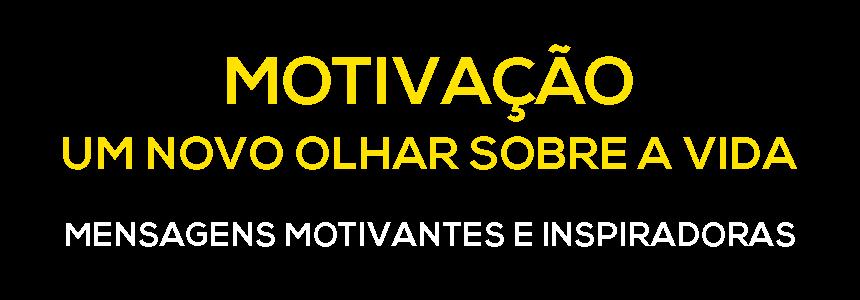 Motivação - Um Novo Olhar Sobre a Vida
