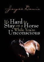 Joyce Davis's It's Hard to Stay on a Horse While You're Unconscious