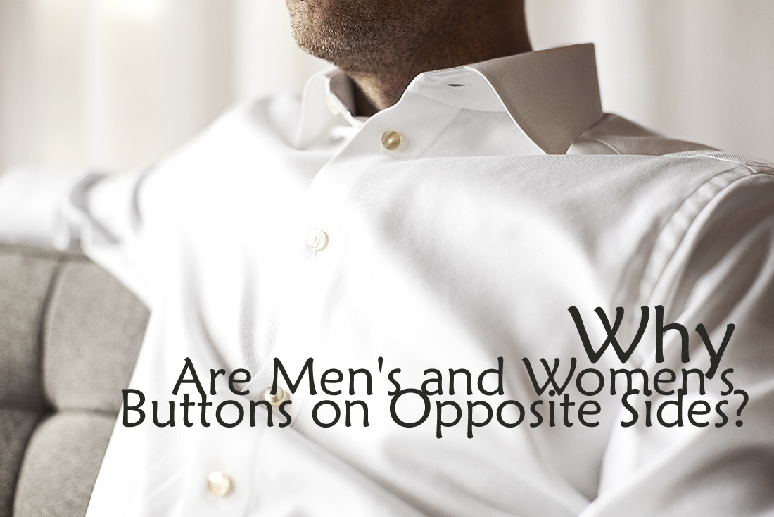 Why Do Men's and Women's Clothes Have the Buttons on the ...