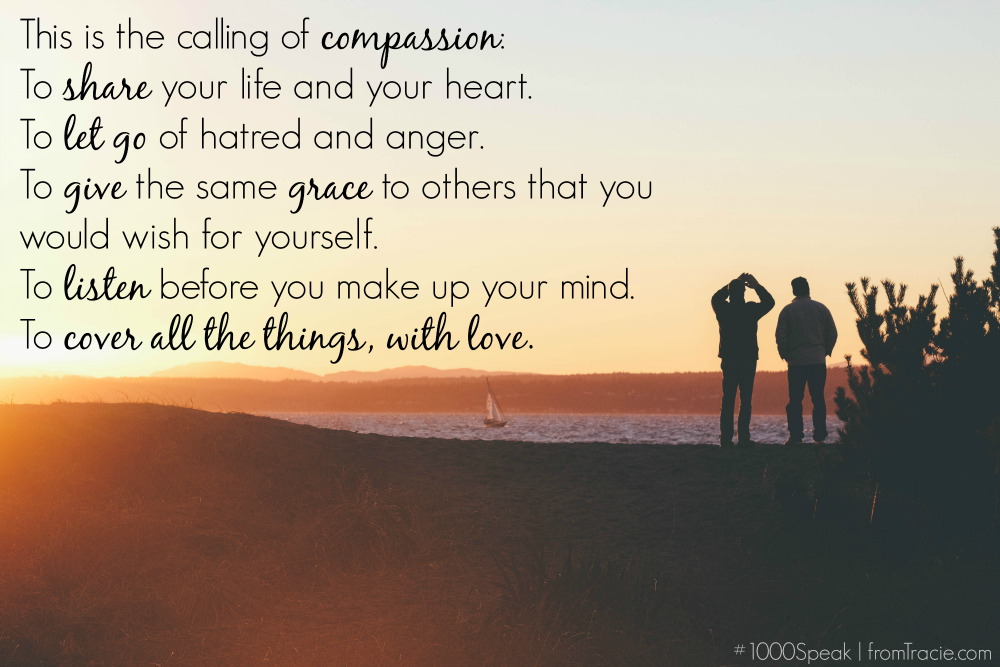 The calling of compassion is to cover everything in love.