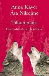 Tilllsammans - Om medkänsla och bekräftelse. Av Anna Kåver & Åsa Nilsonne