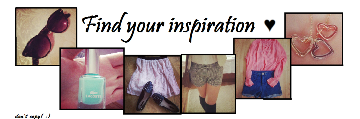 Find your inspiration ♥
