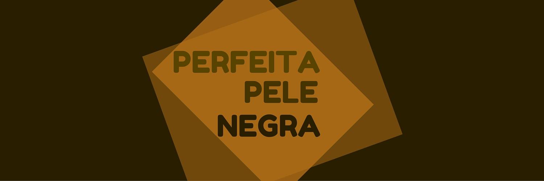 Perfeita Pele Negra