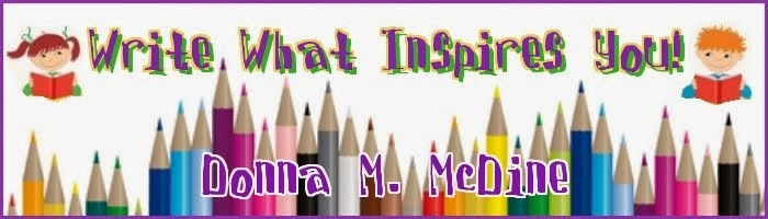 Write What Inspires You! ~ Award-winning Children's Author, Donna M. McDine