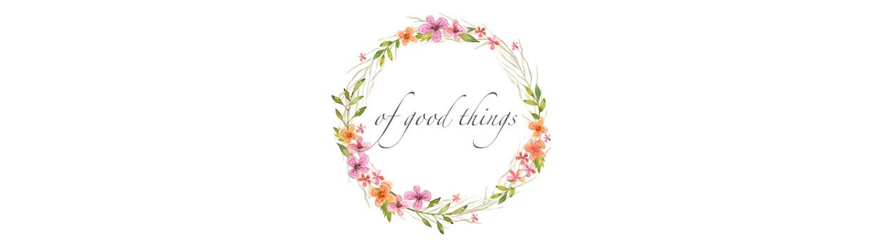 ... of good things
