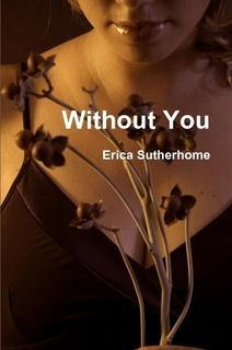 http://www.amazon.com/Without-You-Erica-Sutherhome-ebook/dp/B009BBZ7SE/ref=sr_1_8?s=books&ie=UTF8&qid=1391477696&sr=1-8&keywords=Erica+Sutherhome