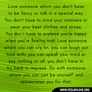 Love someone whom you don't have to be fancy
