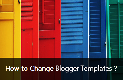 How to Change Blogger Template ?