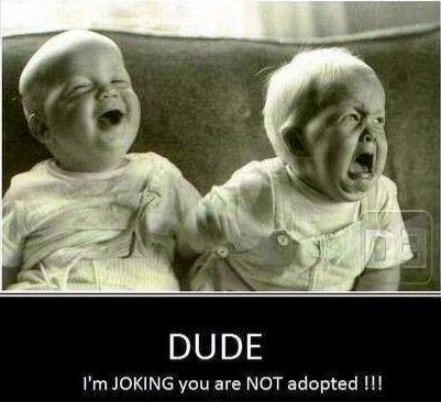 Dude - I'm Joking you are NOT adopted - desi unit - desi stuff - desi trolls