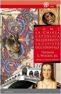 Come la Chiesa Cattolica ha costruito la civiltà occidentale