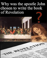 a graphic (c) Erika Grey Why was the apostle John chosen to write the Revelation (book of Revelation) featuring the painting of the last supper and a close up of the aposlte John over an open Bible, open to the Book of Revelation, with the title Why was the Apostle John chosen to write the book of Revelation across the top.