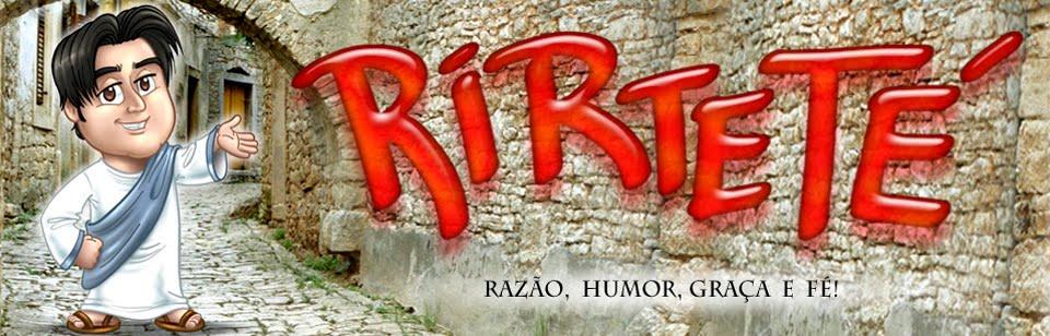 Razão, Humor, Graça e Fé ! É aqui no RIRTETÉ !!!!