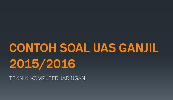 Contoh Soal UAS Ganjil 2015/2016 TKJ Menerapkan Teknik Elektronika Digital Dasar