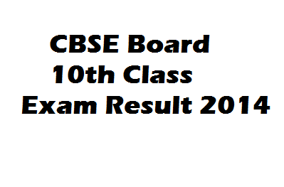 CBSE Board Exam Result 2014 Class 12th or 10th