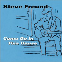 Steve Freund - Come On In This House