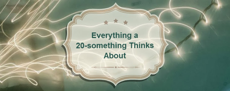Everything a 20 Something Thinks About
