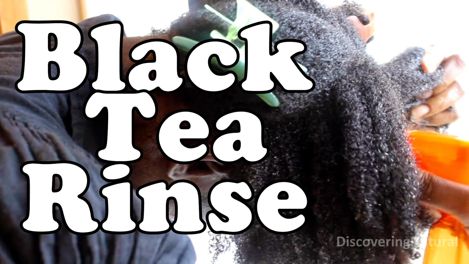 Black Tea Rinse for Natural Hair DiscoveringNatural
