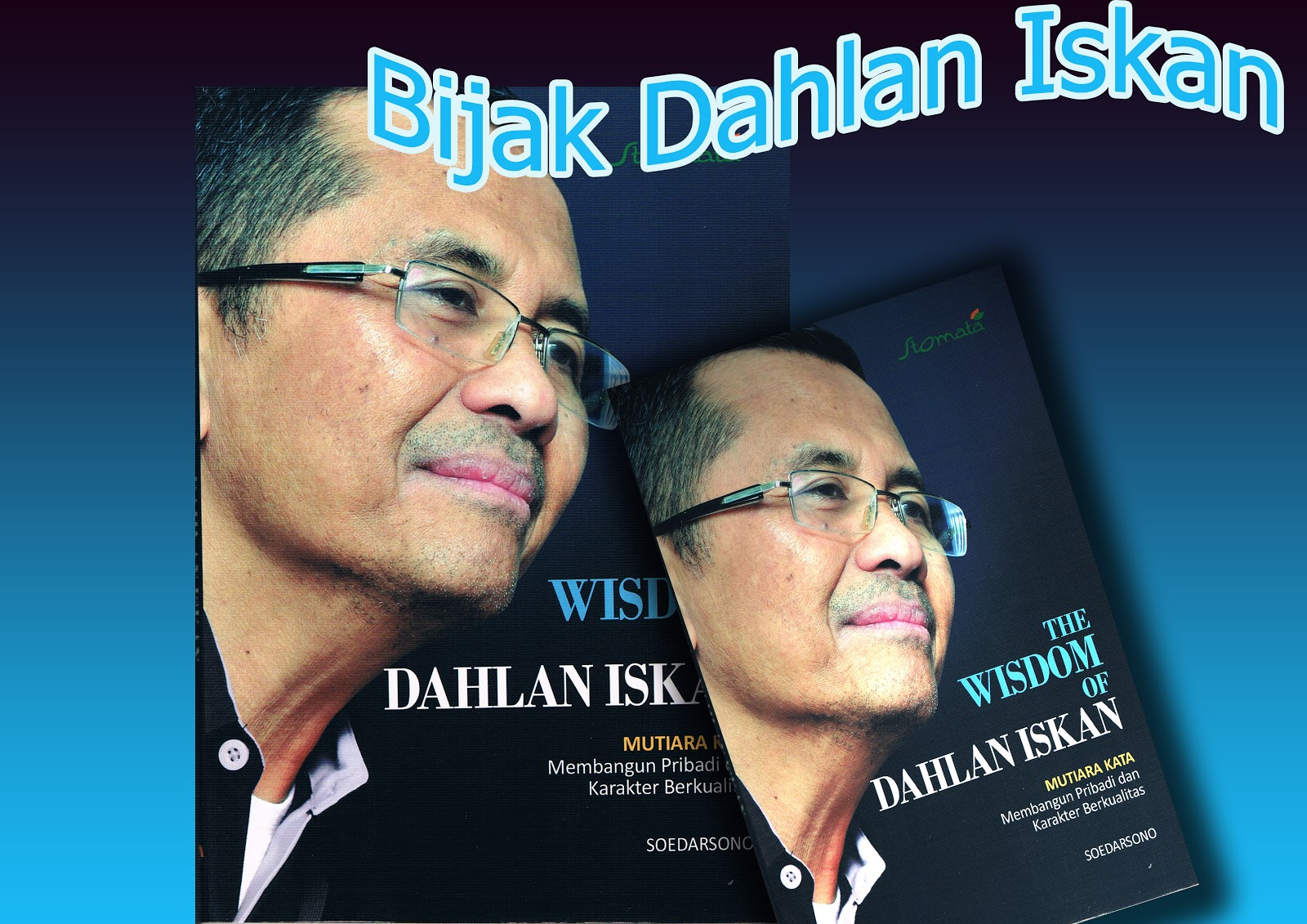BANDAR KATA BIJAK: BIJAK DAHLAN ISKAN : THE WISDOM OF DAHLAN ISKAN