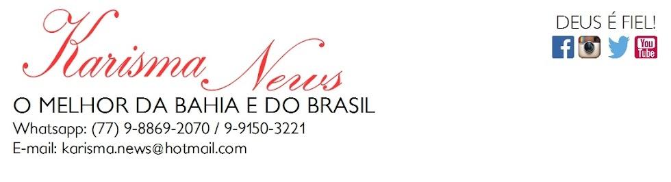 #KarismaNews - O melhor da Bahia e do Brasil