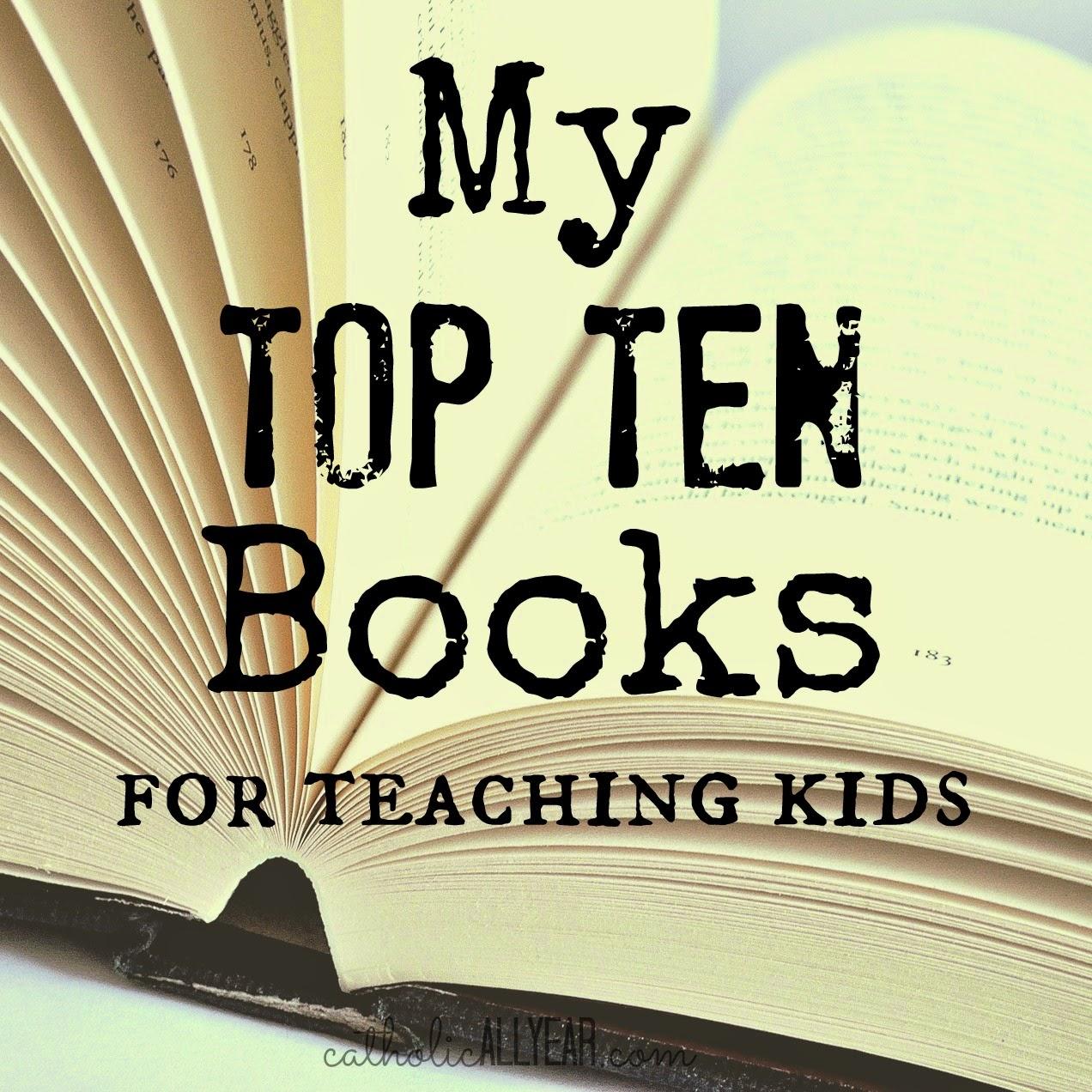 Catholic All Year: My Top Ten Books for Teaching Kids