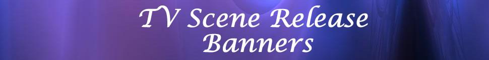 TV Scene Release Banners