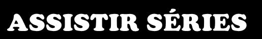 Assistir Séries e Filmes Online Grátis