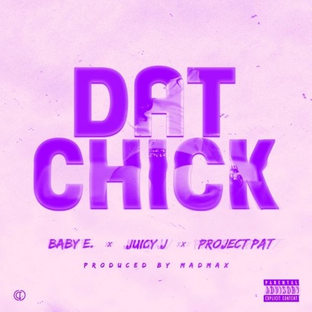 Baby E - Dat Chick (Feat. Juicy J & Project Pat)