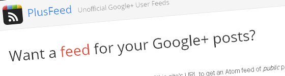 PlusFeed : Unofficial Google+ Users Feeds
