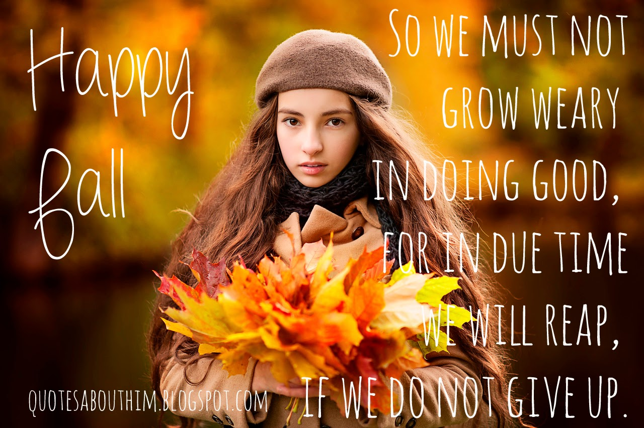 So we must not grow weary in doing good, for in due time we will reap, if we do not give up.